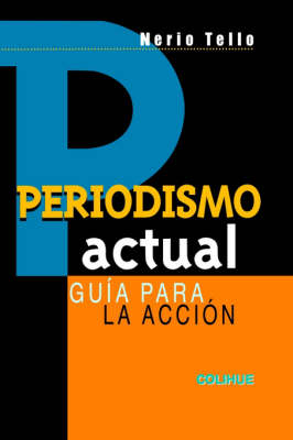 Periodismo Actual : Guia Para La Accion by Nerio Tello