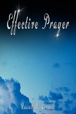 Effective Prayer by Russell H. Conwell (the Author of Acres of Diamonds) by Russell Herman Conwell