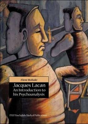 Jacques Lacan: An Introduction to His Psychoanalysis by Eleni Boliaki