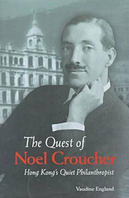 The Quest of Noel Croucher - Hong Kong's Quiet Philanthropist by Vaudine England
