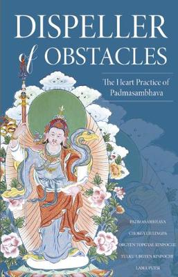 Dispeller of Obstacles The Heart Practice of Padmasambhava by Jamyang Khyentse Wangpo, Guru Padmasambhava Rinpoche, Pema Tashi Putsi