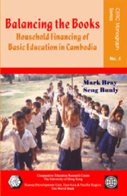 Balancing the Books - Household Financing of Basic Education in Cambodia by Mark Bray, Seng Bunly