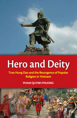 Hero and Deity Tran Hung Dao and the Resurgence of Popular Religion in Vietnam by Pham Quynh Phuong