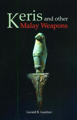 Keris And Other Malay Weapons by Gerald B. Gardner
