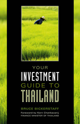 Your Investment Guide to Thailand by Bruce Bickerstaff