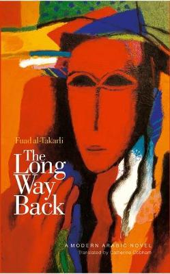 The Long Way Back Fuad Al-Takarli - A Modern Arabic Novel by Fuad al-Takarli