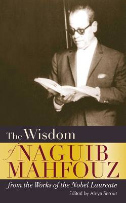 The Wisdom of Naguib Mahfouz from the Works of the Nobel Laureate by Naguib Mahfouz