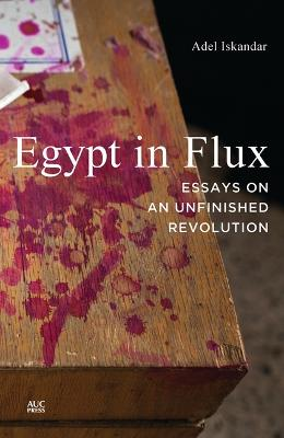 Egypt in Flux Essays on an Unfinished Revolution by Adel (Georgetown University) Iskandar