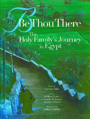 Be Thou There The Holy Family's Journey in Egypt by William Lyster, Cornelis Hulsman, Steven Davis