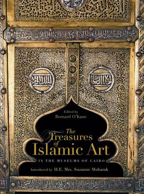 The Treasures of Islamic Art In the Museums of Cairo by Bernard O'Kane