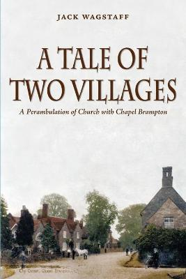 A Tale of Two Villages A Perambulation of Church with Chapel Brampton by Jack Wagstaff