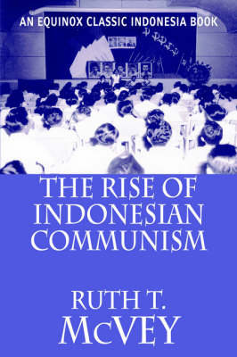The Rise of Indonesian Communism by Ruth, T. McVey