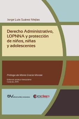 Derecho Administrativo, Lopnna y Proteccion de Ninos, Ninas y Adolescentes by Jorge Luis Suarez Mejias