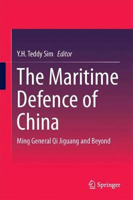 The Maritime Defence of China Ming General Qi Jiguang and Beyond by Y. H. Teddy Sim