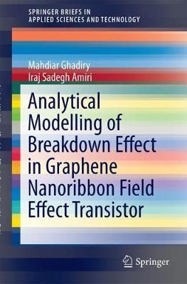 Analytical Modelling of Breakdown Effect in Graphene Nanoribbon Field Effect Transistor by Iraj Sadegh Amiri, Mahdiar Ghadiry
