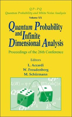 Quantum Probability And Infinite Dimensional Analysis - Proceedings Of The 26th Conference by Luigi (Univ Di Roma  Tor Vergata , Italy) Accardi