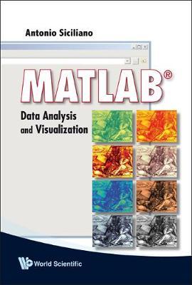Matlab: Data Analysis And Visualization by Antonio (Univ Degli Studi Di Bari, Italy) Siciliano