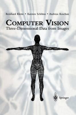 Computer Vision Three-Dimensional Data from Images by Reinhard Klette, Karsten Schluns, Andreas Koschan