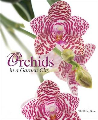 Orchids in a Garden City by Eng-Soon Teoh