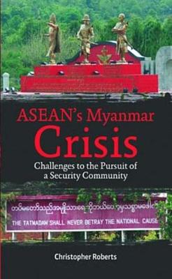Asean's Myanmar Crisis: Challenges To The Pursuit of A Security Community by Roberts