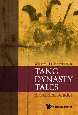 Tang Dynasty Tales: A Guided Reader by William H., Jr. Nienhauser