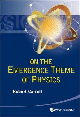 On The Emergence Theme Of Physics by Robert W. Carroll