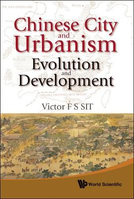Chinese City And Urbanism: Evolution And Development by Prof Victor F.S. Sit