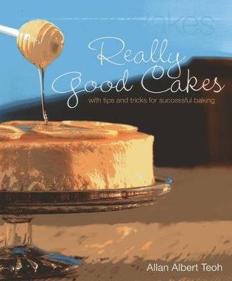 AllanBakes: Really Good Cakes With Tips and Tricks for Success by Allan Teoh