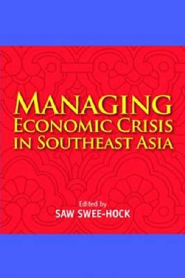 Managing Economic Crisis in Southeast Asia by Swee-Hock Saw