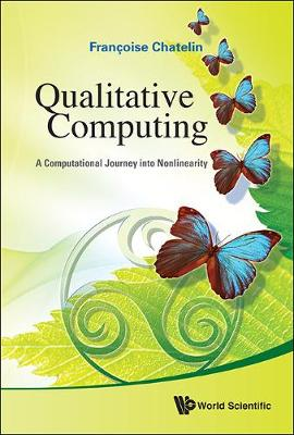 Qualitative Computing: A Computational Journey Into Nonlinearity by Francoise (Univ Of Toulouse, France & Cerfacs, France) Chatelin