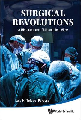 Surgical Revolutions: A Historical And Philosophical View by Luis H. Toledo-Pereyra