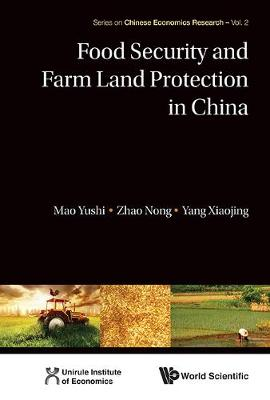 Food Security And Farm Land Protection In China by Yushi (Unirule Inst Of Economics, China) Mao, Nong (Unirule Inst Of Economics, China & Chinese Academy Of Social Sciences Zhao