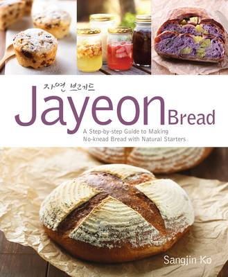 Jayeon Bread A Step by Step Guide to Making No-knead Bread with Natural Starters by Sangjin Ko