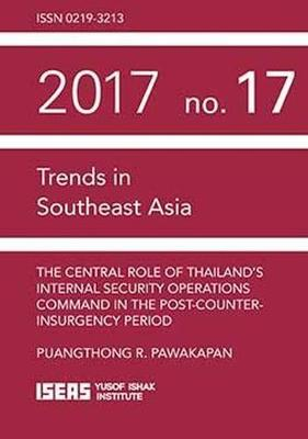 The Central Role of Thailand's Internal Security Operations Command in the Post-Counter-insurgency Period by Puangthong R. Pawakapan