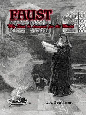 Faust My Soul Be Damned for the World Vol. 2 by E A Bucchianeri