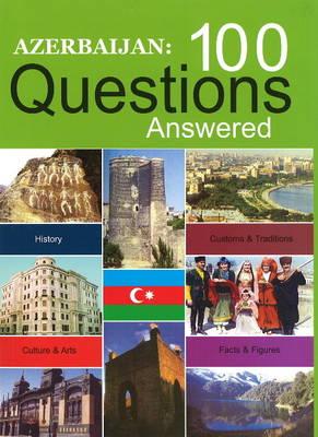 Azerbaijan 100 Questions Answered by Taleh Bagiyev, Tale Heydarov, Jeyhun Novruzov