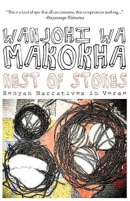 Nest of Stones Kenyan Narratives in Verse by Wanjohi wa Makokha