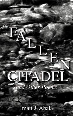 A Fallen Citadel and Other Poems by Imali J Abala