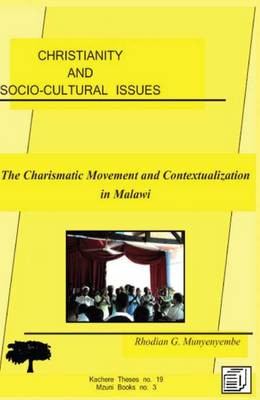 Christianity and Socio-cultural Issues The Charismatic Movement and Contextualization of the Gospel in Malawi by G. Munyenyembe