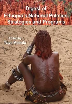 Digest of Ethiopia' National Policies, Strategies and Programs by Taye Assefa