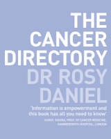 The Cancer Directory A Mine of Information on the Latest Orthodox and Complementary Treatments by Rosy Daniel