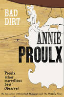 Cover for Bad Dirt by Annie Proulx