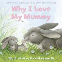 Why I Love My Mummy by Daniel Howarth