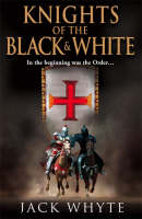 Cover for Knights of the Black and White: Book 1 by Jack Whyte