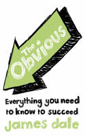 The Obvious: Everything You Need To Know To Succeed by James Dale