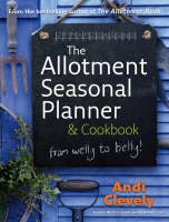 The Allotment Book: Seasonal Planner And Cookbook by Andi Clevely