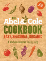 The Abel and Cole Cookbook Easy, Seasonal, Organic by Keith Abel