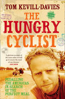 The Hungry Cyclist: Pedalling The Americas in Search of the Perfect Meal by Tom Kevill Davies