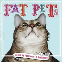 Fat Pets by Proffessor J.D. Scoffbowl