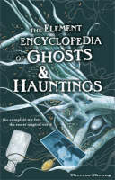 The Element Encyclopedia of Ghosts and Hauntings The Ultimate A-Z of Spirits, Mysteries and the Paranormal by Theresa Cheung